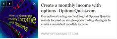 Create a Monthly Income with Options.'Our mission is to educate our members on how to create a monthly income with simple option trading strategies and to provide them with the necessary tools to achieve their goals'