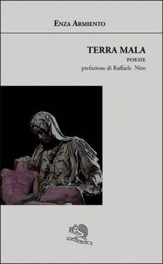 Terra mala - Enza Armiento - La Vita Felice - libro Poesia.LaVitaFelice.it