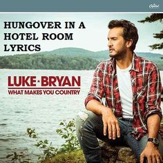 Description:- HUNGOVER IN A HOTEL ROOM Song is the new upcoming english song of album WHAT MAKES YOU COUNTRY. Which is Sung by LUKE BRYAN. Capitol Nashville  Music is the music label. Producer of this album is Jeff Stevens, Jody Stevens. In this album you will find lyrics of all these songs.