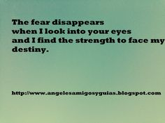 ÁNGELES AMIGOS Y GUÍAS: DAILY MESSAGE: The fear disappears when I look int...