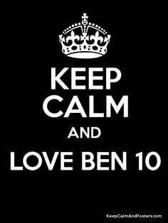 Keep Calm and LOVE BEN 10  Poster