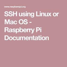 SSH using Linux or Mac OS - Raspberry Pi Documentation