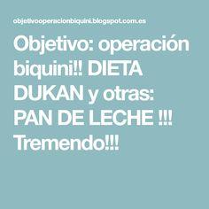 Objetivo: operación biquini!! DIETA DUKAN y otras: PAN DE LECHE !!! Tremendo!!!
