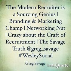 The Modern Recruiter is a Sourcing Genius | Branding & Marketing Champ | Networking Nut | Crazy about the Craft of Recruitment The Savage Truth @greg_savage #WesleySocial