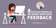 Here are 8 detailed examples of giving employee feedback to help make sure that your employees listen to the feedback you give them.