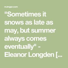 """Sometimes it snows as late as may, but summer always comes eventually"" - Eleanor Longden [1280x800] - Imgur"