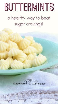 Buttermints stop sugar cravings instantly because they taste like candy but deliver satiating and healthful fatty acids and fat-soluble vita...