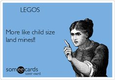 LEGOS More like child size land mines!!