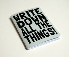 """Write Down All the Things!"" Notebook (via Etsy) *"