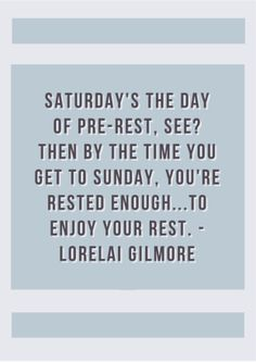 I would soooo love to have a pre-rest Saturday to actually enjoy a resting Sunday