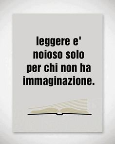 Reading is boring only to whomever has no imagination.