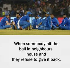 That Cricket Moment – when somebody hit the ball in neighbors house and they refuse to give it back. : That Cricket Moment – when somebody hit the ball in neighbors house and they refuse to give it back. Stupid Funny Memes, Funny Facts, Whatsapp Fun, Crickets Funny, Cricket Quotes, Cricket Sport, Cricket News, Tennis Funny, Indian Funny