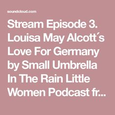 Stream Episode 3. Louisa May Alcott´s Love For Germany by Small Umbrella In The Rain Little Women Podcast from desktop or your mobile device