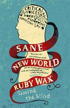 """Sane New World, by Ruby Wax. """"Seeking a remedy for her own painful depression, Wax immersed herself in the hard science of the brain.... The brain, she discovered, 'is like a pliable 3lb piece of Play-doh, you can resculpt it by breaking old mental habits and creating new, more flexible ways of thinking.'  ... Multitasking actually inhibits the laying down of memories, rather than making us more productive."""" Quoted from review at link"""