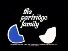 Theme Song to The Partridge Family (Come on Get Happy)... YES... EVERYBODY SING IT WITH ME NOW!!!!