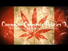 Canadian Cannabis Politics 3: The People Vs the Federal Conservatives (New Documentary) - YouTube