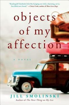 Objects of My Affection / Jill Smolinski / Professional organizer meets eccentric artsy hoarder. A quick, easy read with lots of heart. I typically love novels set in Chicago; this didn't disappoint. I Love Books, Good Books, Books To Read, Reading Lists, Book Lists, Beach Reading, C'est Bon, So Little Time, Book Worms