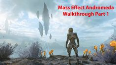 Mass Effect Andromeda Walkthrough Gameplay