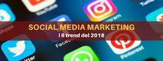 Social Media Marketing: 6 trend fondamentali per il 2018