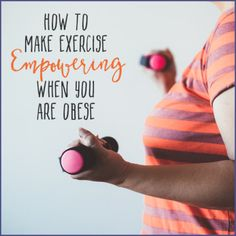If you're a little overweight, use this guide to find empowering ways to exercise.