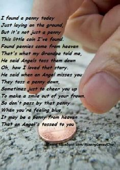 A penny from Heaven. I remember finding a penny face up the day after my grandpa passed, & I had a certain weird feeling like I knew it was there for me somehow. Then a coworker told me the penny from Heaven story & It all clicked Great Quotes, Quotes To Live By, Me Quotes, Inspirational Quotes, Qoutes, Motivational Quotes, Angel Quotes, Prayer Quotes, Motivational Pictures