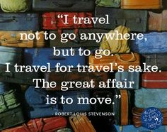 """""""I travel  not to go anywhere,  but to go.  I travel for travel's sake. The great affair  is to move."""" -Robert Louis Stevenson // Announcing a new travel site! Would love for you to check it out and tell me what to think."""