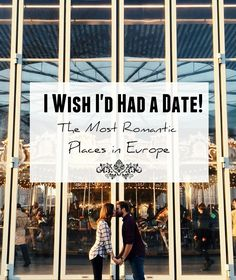 5 Places I've visited in Europe that were so romantic they made me wish I'd had a date!