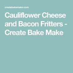 Cauliflower Cheese and Bacon Fritters - Create Bake Make
