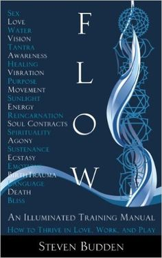 Flow: An Illuminated Training Manual: How to Thrive in Love, Work, and Play - Kindle edition by Steven Budden. Self-Help Kindle eBooks @ Amazon.com.