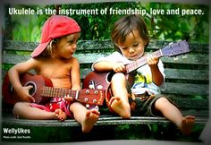 Ukulele is the instrument of friendship, love and peace