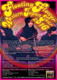 Flyer Artwork 2016 Floating Flower Western Japan Tour 2016 Floating Flower is a minimal raga folk unit formed in 1998 by the Indian classical musicians Tetsuya and Yuki Kaneko, and Makoto Kawabata from Acid Mothers Temple. They released two albums in the late 90s that were praised to the skies by some American and European magazines. The albums have been reissued several times on CD and LP, and in 2014 they were reissued in digitally remastered form to coincide with the group's…