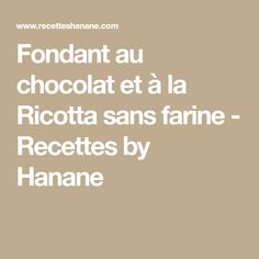 Fondant au chocolat et à la Ricotta sans farine - Recettes by Hanane