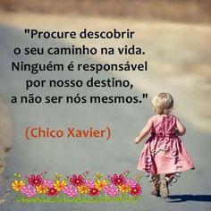 """""""-Procure descobrir o seu caminho na vida."""" (Chico Xavier) O que a gente não pode mesmo, nunca, de jeito nenhum… É amar..."""
