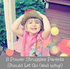 {Take a break} When parenting feels like too challenging ... let go a bit. Here's 8 Power Struggles Parents Should Let Go (and why)