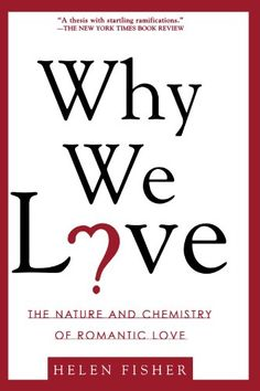 Why We Love: The Nature and Chemistry of Romantic Love by Helen Fisher,http://www.amazon.com/dp/0805077960/ref=cm_sw_r_pi_dp_up6xsb0HDA8184E2