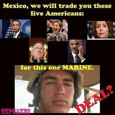 Hey #Mexico...have we got a deal for you... #MarineHeldInMexico #BringBackOurMarine