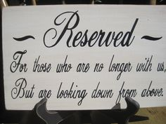 Rustic Wedding Sign Memorial Reserved For those who are no longer with us Looking down from above Passed Loved ones. $25.00, via Etsy.