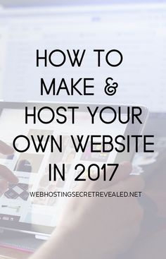 How To Make & Host Your Own Website This 2017. Check out this guide!