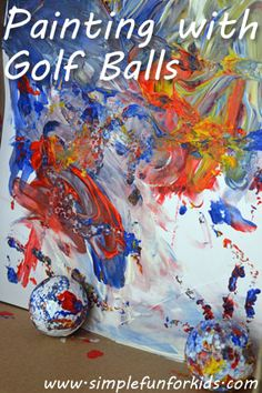 Using golf balls to paint – goodness knows I'd be better at painting with them then playing golf with them!