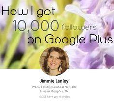 How I Got Ten Thousand Followers on Google Plus jimmielanley.com