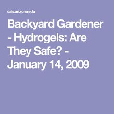 Backyard Gardener - Hydrogels: Are They Safe? - January 14, 2009