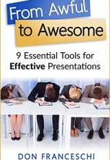 Have you ever sat through an awful presentation?  Was it yours?  Don Franceschi has created a roadmap for inexperienced, infrequent, or ineffective business presenters with his book, From Awful to Awesome: 9 Essential Tools for Effective Presentations.   Join Don as he breaks down those 9 essential tools into three main sections: Presentation Preparation (The often ignored foundational work) Presentation Creation (Where you …