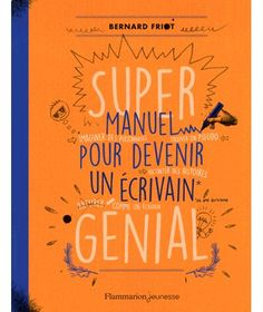 Roman grand format - Super manuel pour devenir un écrivain génial - Bernard Friot - Anne-Sophie Mignolet - Flammarion enseignants