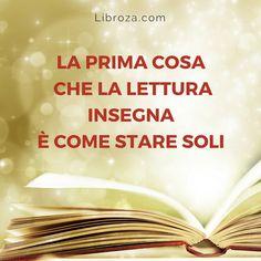 La prima cosa che la lettura insegna è come stare soli - Libroza.com