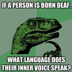 if a person is born deaf what language does their inner voi - Philosoraptor
