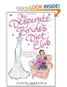The Desperate Bride's Diet Club: Amazon.co.uk: Alison Sherlock: Books