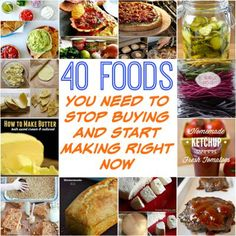 40 Foods You Need to Stop Buying and Start Making Right Now!
