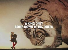 Beautiful Quote ..A king only bows down to his queen.