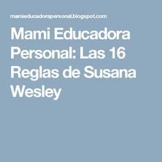 Mami Educadora Personal: Las 16 Reglas de Susana Wesley