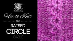 How to Knit the Raised Circle Cable Stitch, great as a stripe or as all over texture on garments, bags, household items and cowls!